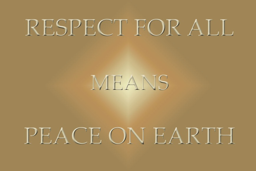 Respect For All Means Peace On Earth