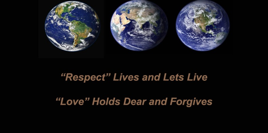Respect Lives and Lets Live Love Holds Dear and Forgives.jpg